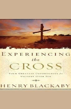 Experiencing the Cross: Your Greatest Opportunity for Victory Over Sin Your Greatest Opportunity for Victory Over Sin, Henry T Blackaby