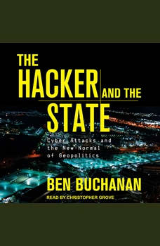 The Hacker and the State: Cyber Attacks and the New Normal of Geopolitics, Ben Buchanan