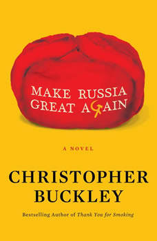 Make Russia Great Again: A Novel, Christopher Buckley
