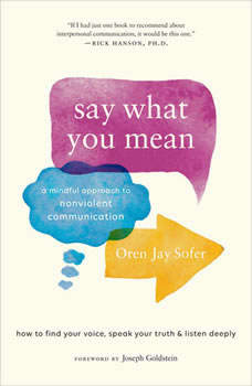 Say What You Mean: A Mindful Approach to Nonviolent Communication, Oren Jay Sofer