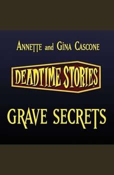 Grave Secrets: Deadtime Stories, Annette Cascone