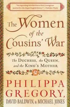 The Women of the Cousins' War: The Duchess, the Queen and the King's Mother, Philippa Gregory