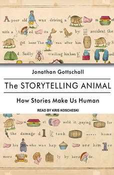 The Storytelling Animal: How Stories Make Us Human, Jonathan Gottschall