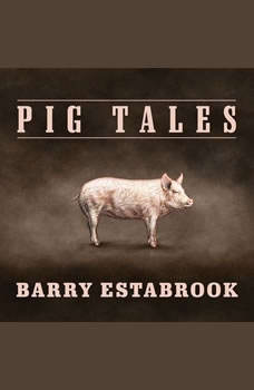 Pig Tales: An Omnivore's Quest for Sustainable Meat, Barry Estabrook