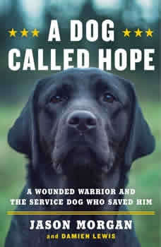 A Dog Called Hope: A Wounded Warrior and the Service Dog Who Saved Him, Jason Morgan