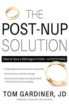 The Post-Nup Solution: How to Save a Marriage in Crisisor End It Fairly, Tom Gardiner, JD
