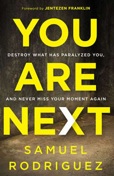 You Are Next: Destroy What Has Paralyzed You, and Never Miss Your Moment Again, Samuel Rodriguez