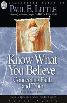 Know What You Believe: Connecting Faith and Truth, Paul E. Little