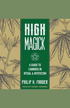 High Magick: A Guide to Cannabis in Ritual & Mysticism, Philip H. Farber