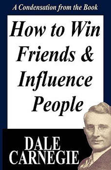 How to Win Friends & Influence - A Condensation from the Book, Dale Carnegie