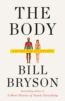 The Body: A Guide for Occupants, Bill Bryson