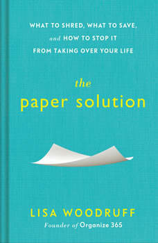 The Paper Solution: What to Shred, What to Save, and How to Stop It From Taking Over Your Life, Lisa Woodruff