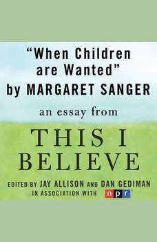 When Children Are Wanted: A This I Believe Essay, Margaret Sanger
