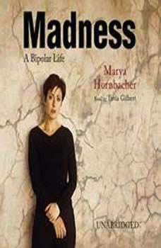 Madness: A Bipolar life A Bipolar life, Marya Hornbacher