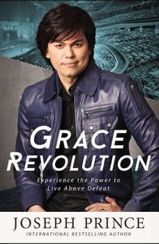 Grace Revolution: Experience the Power to Live Above Defeat Experience the Power to Live Above Defeat, Joseph Prince