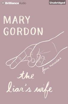 The Liar's Wife: Four Novellas, Mary Gordon