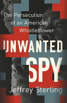 Unwanted Spy: The Persecution of an American Whistleblower, Jeffrey Sterling