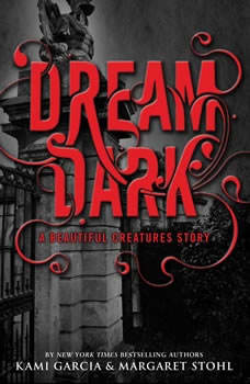 Dream Dark: A Beautiful Creatures Story: A Beautiful Creatures Story, Kami Garcia