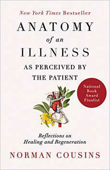 Anatomy of an Illness as Perceived by the Patient: Reflections on Healing and Regeneration, Norman Cousins