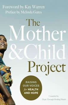 The Mother and Child Project: Raising Our Voices for Health and Hope Raising Our Voices for Health and Hope, Melinda Gates
