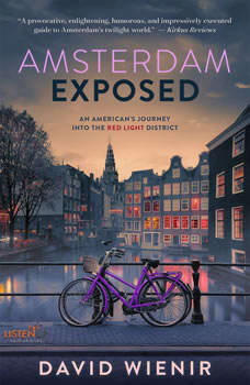 Amsterdam Exposed: An American's Journey Into The Red Light District, David Wienir