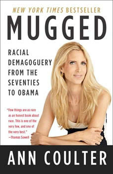 Mugged: Racial Demagoguery from the Seventies to Obama Racial Demagoguery from the Seventies to Obama, Ann Coulter