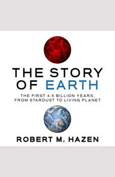 The Story of Earth: The First 4.5 Billion Years, from Stardust to Living Planet The First 4.5 Billion Years, from Stardust to Living Planet, Robert M Hazen