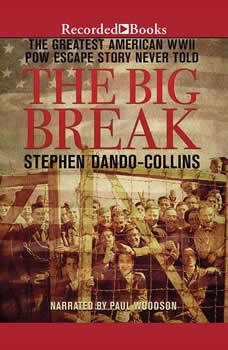The Big Break: The Greatest American WWII POW Escape Story Never Told, Stephen Dando-Collins