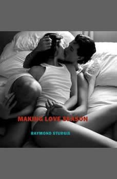 Making Love Season, Raymond Sturgis