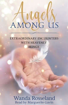 Angels Among Us: Extraordinary Encounters with Heavenly Beings, Wanda Rosseland