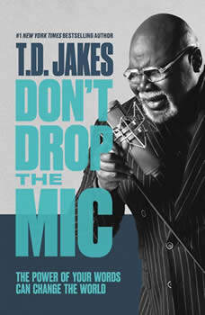 Don't Drop the Mic: The Power of Your Words Can Change the World, T. D. Jakes