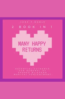 Many Happy Returns : Essential Guidance for Renewal of Shared Bliss and Marital Contentment,2 Books in 1, June T. Noble