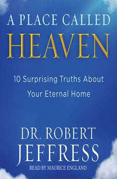 A Place Called Heaven: 10 Surprising Truths about Your Eternal Home, Robert Jeffress