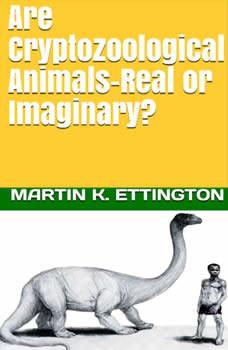 Are Cryptozoological Animals-Real or Imaginary, Martin K. Ettington