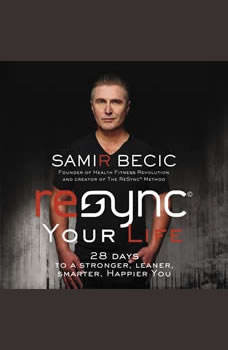 ReSYNC Your Life: 28 Days to a Stronger, Leaner, Smarter, Happier You, Samir Becic