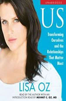 US: Transforming Ourselves and the Relationships that Matter Most, Lisa Oz