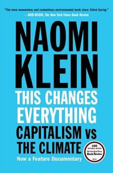 This Changes Everything: Capitalism vs. The Climate Capitalism vs. The Climate, Naomi Klein