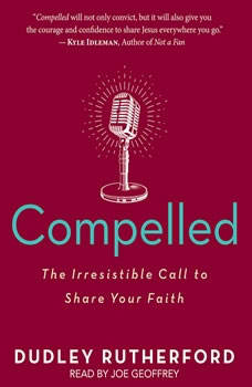 Compelled: The Irresistible Call to Share Your Faith, Dudley Rutherford