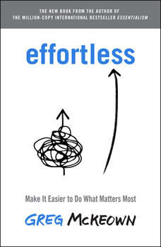 Effortless: Make It Easy to Do What Matters, Greg McKeown