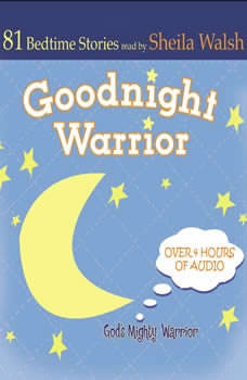 Good Night Warrior: 81 Favorite Bedtime Bible Stories Read by Sheila Walsh, Sheila Walsh