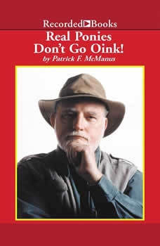 Real Ponies Don't Go Oink, Patrick F. McManus