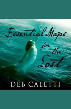 Essential Maps for the Lost, Deb Caletti