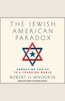 The Jewish American Paradox: Embracing Choice in a Changing World, Robert H. Mnookin