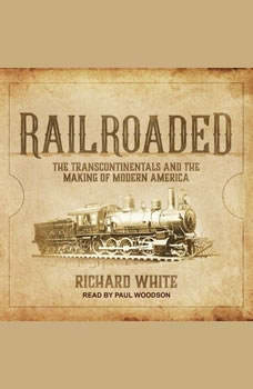 Railroaded: The Transcontinentals and the Making of Modern America, Richard White
