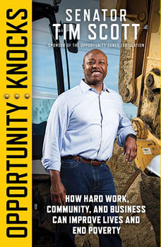Opportunity Knocks: How Hard Work, Community, and Business Can Improve Lives and End Poverty, Senator Tim Scott