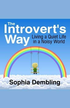 The Introvert's Way: Living a Quiet Life in a Noisy World, Sophia Dembling