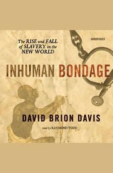 Inhuman Bondage: The Rise and Fall of Slavery in the New World The Rise and Fall of Slavery in the New World, David Brion Davis