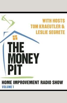 The Money Pit, Vol. 1: With Hosts Tom Kraeutler & Leslie Segrete With Hosts Tom Kraeutler & Leslie Segrete, Tom Kraeutler; Leslie Segrete