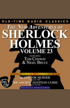THE NEW ADVENTURES OF SHERLOCK HOLMES, VOLUME 23:   EPISODE 1: QUEUE FOR MURDER.  EPISODE 2: THE ANCIENT EGYPTIAN CURSE., Dennis Green
