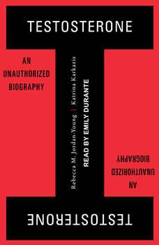 Testosterone: An Unauthorized Biography, Rebecca M. Jordan-Young